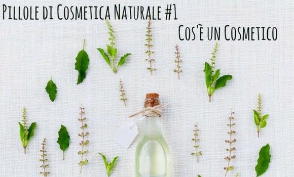 Cos'è un cosmetico | Pillole di Cosmetica Naturale#1
