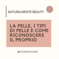 La pelle, i tipi di pelle e come riconoscere il proprio |Naturalmente Beauty